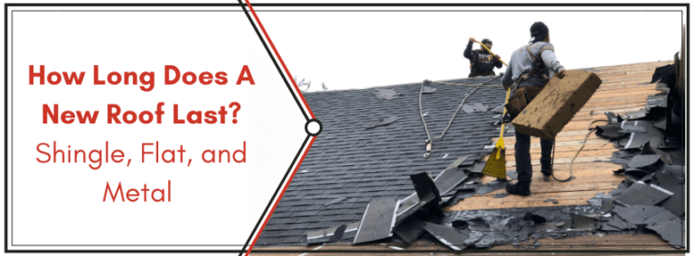 How long does a new roof last? Shingle, flat, and metal