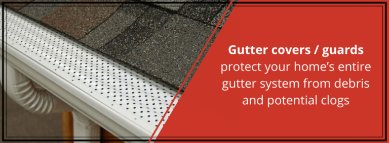 Gutter covers/guards protect your home's entire gutter system from debris and potential clogs