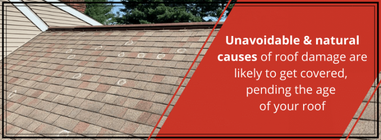 Unavoidable and natural causes of roof damage are likely to get covered, pending the age of your roof
