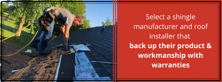 select a shingle manufacturer and roof installer that back up their product & workmanship with warranties