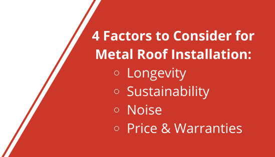 "red diagonal graphic with the caption ""4 factors to consider for metal roof installation: longevity, sustainability, noise, price & warranties"""