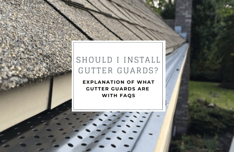 Should I install gutter guards? Explanation of what gutter guards are with FAQs