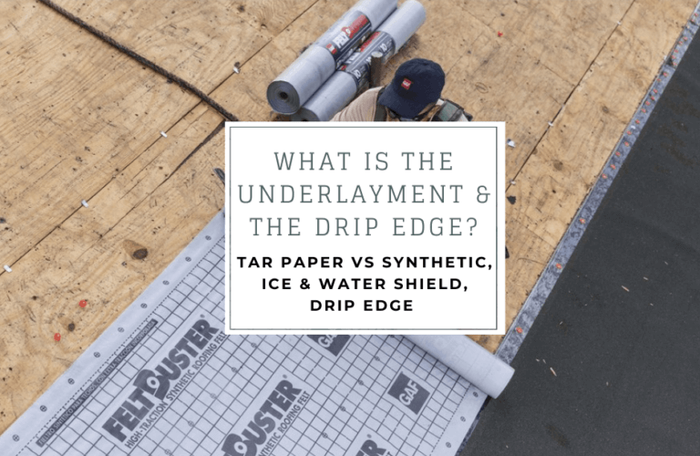 What is the underlayment and drip edge? Tar paper vs synthetic, ice and water shield, drip edge